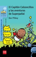 7 EL CAPITAN CALZONCILLOS Y LAS AVENTURAS DE SUPERPAÑAL de PILKEY, DAV