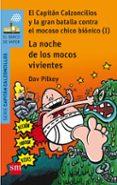 8 EL CAPITAN CALZONCILLOS Y LA GRAN BATALLA CONTRA EL MOCOSO CHICO BIONICO (I): LA NOCHE DE LOS MOCOS VIVIENTES de PILKEY, DAV