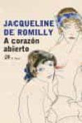 A CORAZON ABIERTO di ROMILLY, JACQUELINE DE