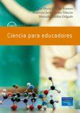 CIENCIA PARA EDUCADORES de GARRIDO, JOSE MARIA  PERALES PALACIOS, FRANCISCO JAVIER  GALDON DELGADO, MERCEDES