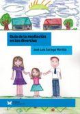 GUIA DE LA MEDIACION EN LOS DIVORCIOS di SARIEGO MORILLO, JOSE LUIS