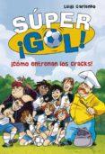 ¡COMO ENTRENAN LOS CRACKS! (SUPER ¡GOL! 6) di GARLANDO, LUIGI