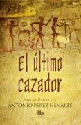 EL ULTIMO CAZADOR (SAGA PREHISTORICA III) di PEREZ HENARES, ANTONIO