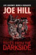 TALES FROM THE DARKSIDE: LOS GUIONES NUNCA RODADOS de HILL, JOE  WILSON III, CHARLES PAUL