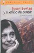 SUSAN SONTAG Y EL OFICIO DE PENSAR di ABDALA, VERONICA