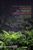 CUENTOS DEL PARAISO DESCONOCIDO: ANTOLOGIA ULTIMA DEL CUENTO EN C OSTA RICA di GARCIA GIL, JOSE MANUEL