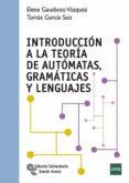 INTRODUCCION A LA TEORIA DE AUTOMATAS, GRAMATICAS Y LENGUAJES di GAUDIOSO VAZQUEZ, ELENA