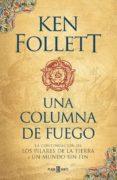UNA COLUMNA DE FUEGO (SAGA LOS PILARES DE LA TIERRA 3) de FOLLETT, KEN