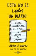 ESTO NO ES (SOLO) UN DIARIO (BLOC DE NOTAS DE REGALO CON IMAN) de KURTZ, ADAM J.