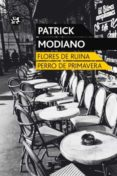PRIMAVERA DE PERRO / FLORES DE RUINA de MODIANO, PATRICK