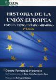 HISTORIA DE LA UNION EUROPEA: ESPAÑA COMO ESTADO MIEMBRO (2ª ED.) di FERNANDEZ NAVARRETE, DONATO