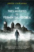 LAS TRES MUERTES DE FERMIN SALVOCHEA di CAÑADAS, JESUS