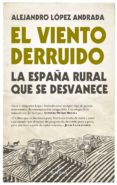 EL VIENTO DERRUIDO de LOPEZ ANDRADA, ALEJANDRO