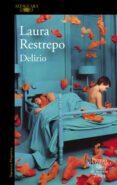 DELIRIO (VII PREMIO ALFAGUARA DE NOVELA 2004) di RESTREPO, LAURA