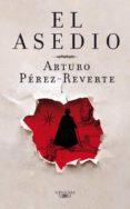 EL ASEDIO di PEREZ-REVERTE, ARTURO