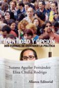 IDENTIDAD Y OPCION: DOS FORMAS DE ENTENDER LA POLITICA di AGUILAR FERNANDEZ, SUSANA  CHULIA RODRIGO, ELISA