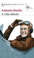 A CIELO ABIERTO (PREMIO BIBLIOTECA BREVE 2017) di ITURBE, ANTONIO