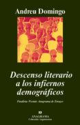 DESCENSO LITERARIO A LOS INFIERNOS DEMOGRAFICOS (XXXVI FINALISTA PREMIO ANAGRAMA DE ENSAYO) di DOMINGO, ANDREU