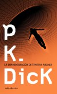 LA TRANSMIGRACION DE TIMOTHY ARCHER de DICK, PHILIP K.