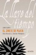 LA LLAVE DEL TIEMPO IV: EL JINETE DE PLATA de ALONSO, ANA  PELEGRIN, JAVIER
