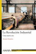 LA REVOLUCION INDUSTRIAL: UNA NUEVA ERA di ESCUDERO, ANTONIO