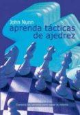 APRENDA TACTICAS DE AJEDREZ (NUEVA EDICION) di NUNN, JOHN