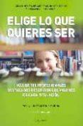 ELIGE LO QUE QUIERES SER : GUIA COMPLETA DE CARRERAS UNIVERSITARI AS Y FORMACION PROFESIONAL di ABRIL, MARINA