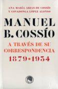 MANUEL B. COSSIO A TRAVES DE SU CORRESPONDENCIA (1879-1934) di ARIAS DE COSSIO, ANA MARIA