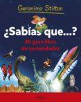 ¿SABIAS QUE?: MI GRAN LIBRO DE CURIOSIDADES (GERONIMO STILTON) di STILTON, GERONIMO