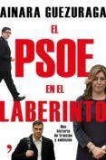 EL PSOE EN EL LABERINTO: UNA HISTORIA DE TRAICION Y AMBICION di GUEZURAGA, AINARA
