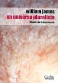 UN UNIVERSO PLURALISTA. FILOSOFIA DE LA EXPERIENCIA di JAMES, WILLIAM