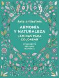 ARTE ANTIESTRES. ARMONIA Y NATURALEZA (LAMINAS PARA COLOREAR) di VV.AA.