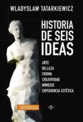 HISTORIA DE SEIS IDEAS: ARTE, BELLEZA, FORMA, CREATIVIDAD, MIMESIS, EXPERIENCIA ESTETICA (2ª ED.) di TATARKIEWICZ, WLADYSLAW