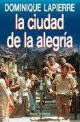 LA CIUDAD DE LA ALEGRIA di LAPIERRE, DOMINIQUE