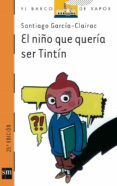 EL NIÑO QUE QUERIA SER TINTIN de GARCIA-CLAIRAC, SANTIAGO