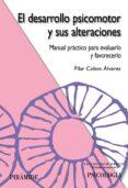EL DESARROLLO PSICOMOTOR Y SUS ALTERACIONES: MANUAL PRACTICO PARA EVALUARLO Y FAVORECERLO di COBOS ALVAREZ, PILAR