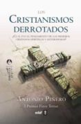 LOS CRISTIANISMOS DERROTADOS (I PREMIO FINIS TERRAE DE ENSAYO) de PIÑERO, ANTONIO