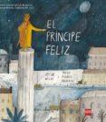 EL PRINCIPE FELIZ (PREMIO INTERNACIONAL DE ILUSTRACION FERIA DE BOLONIA - FUNDACION SM 2015) di WILDE, OSCAR SHEARRING, MAISIE