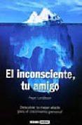 EL INCONSCIENTE TU AMIGO: DESCUBRE TU MEJOR ALIADO PARA EL CRECIM IENTO PERSONAL di LANDAZURI, PEPE
