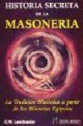 HISTORIA SECRETA DE LA MASONERIA: LA TRADICION MASONICA A PARTIR DE LOS MISTERIOS EGIPCIOS de LEADBEATER, C.W.