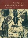 LA TUMBA DE KEATS di MESTRE, JUAN CARLOS