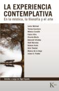 LA EXPERIENCIA CONTEMPLATIVA: EN LA MISTICA, LA FILOSOFIA Y EL ARTE di VV.AA.