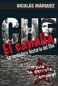 EL CANALLA: LA VERDADERA HISTORIA DEL CHE di MARQUEZ, NICOLAS