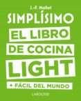 SIMPLÍSIMO. EL LIBRO DE COCINA LIGHT MÁS FÁCIL DEL MUNDO di MALLET, JEAN FRANCOIS