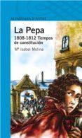LA PEPA (1808-1812): TIEMPOS DE CONSTITUCION de MOLINA, ISABEL