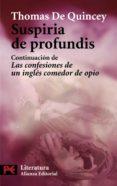 SUSPIRIA DE PROFUNDIS: CONTINUACION DE LAS CONFESIONES DE UN INGLES COMEDOR DE OPIO di QUINCEY, THOMAS DE