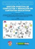GESTIÓN POSITIVA DE CONFLICTOS Y MEDIACIÓN EN CONTEXTOS EDUCATIVO S di SANCHEZ GARCIA-ARISTA, MARI LUZ
