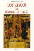 LOS VASCOS EN LA HISTORIA DE ESPAÑA di VACA DE OSMA, JOSE ANTONIO