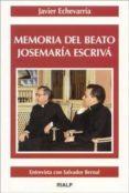MEMORIA DEL BEATO JOSEMARIA ESCRIVA, ENTREVISTA CON SALVADOR BERN AL di ECHEVARRIA, JAVIER