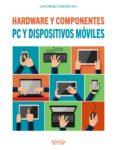 PC Y DISPOSITIVOS MOVILES. HARDWARE Y COMPONENTES di HERRERIAS REY, JUAN ENRIQUE